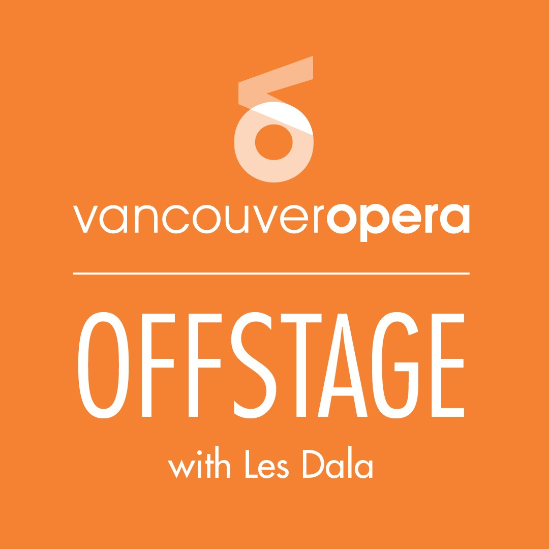 Vancouver Opera Offstage Podcast with Les Dala
