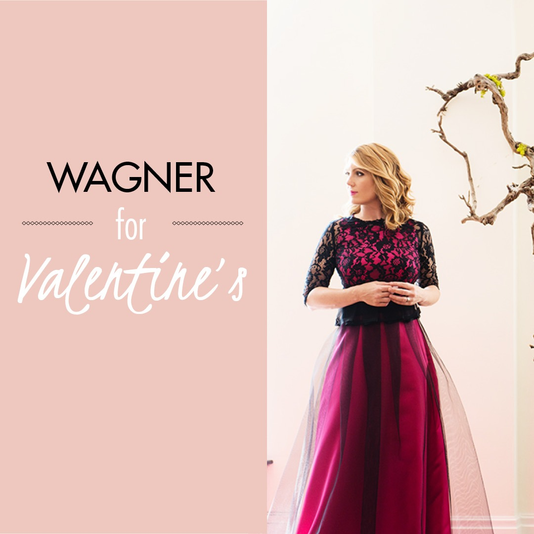 Wagner for Valentine's